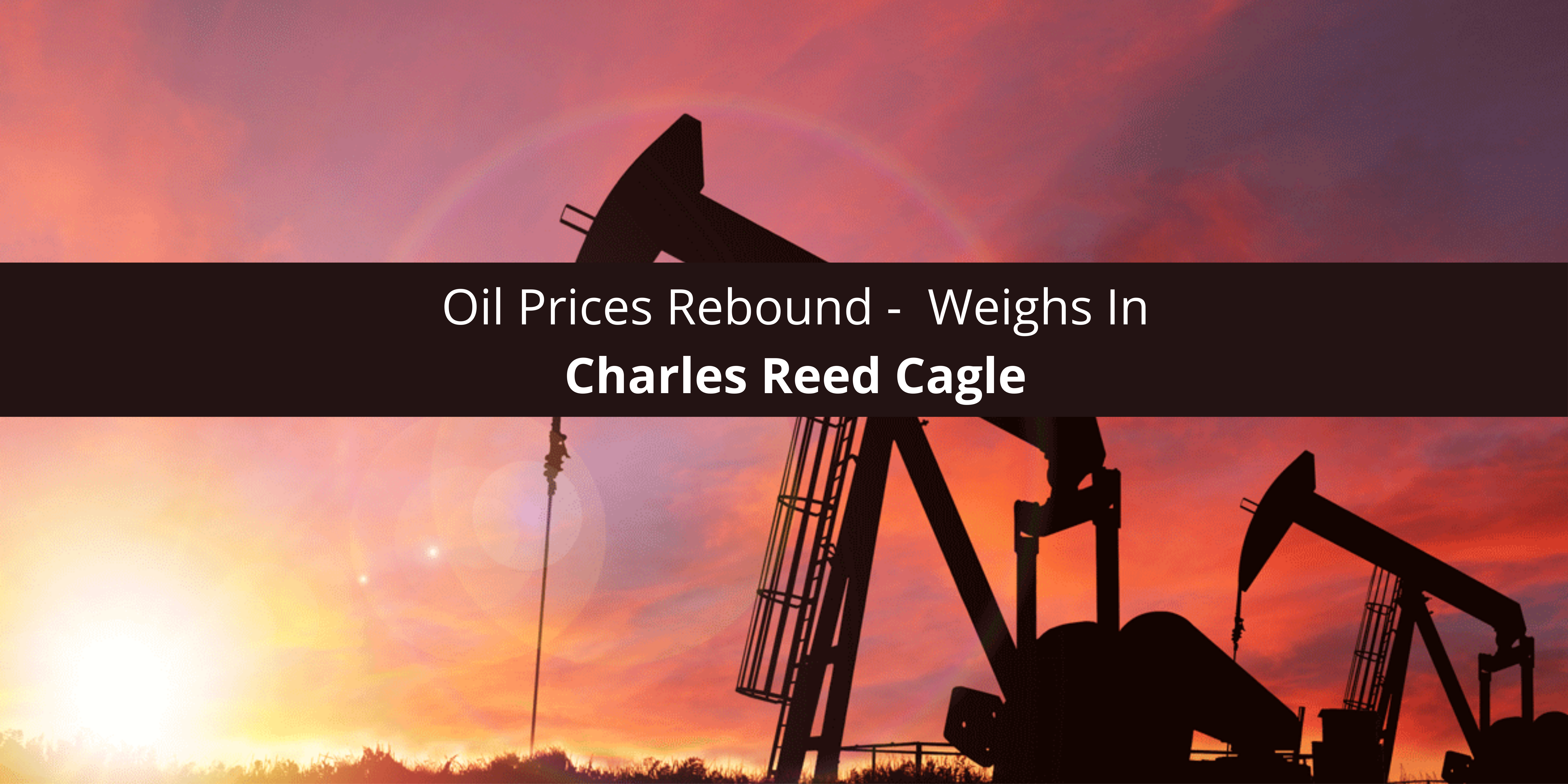 Oil Prices Rebound - Charles Reed Cagle Weighs In